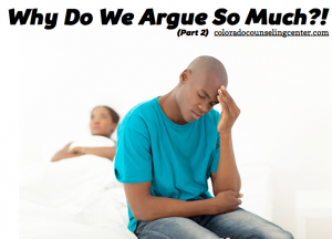 Marriage Counseling Denver | Why Do We Argue So Much?!